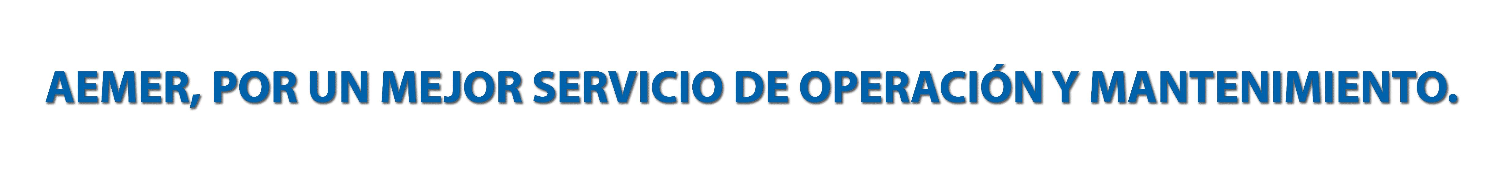 AEMER, POR UN MEJOR SERVICIO DE OPERACIÓN Y MANTENIMIENTO.